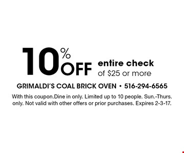 10%off entire check $25 minimum. Dine in only. Limited up to 10 people. Sun-Thurs only. With this coupon. Not valid with other offers. Offer expires 2-3-17. NW