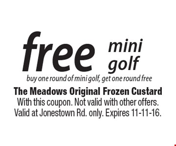 Free mini golf. Buy one round of mini golf, get one round free. With this coupon. Not valid with other offers. Valid at Jonestown Rd. only. Expires 11-11-16.