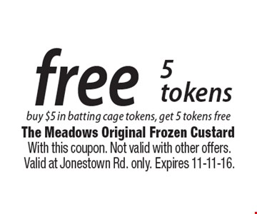 5 free tokens. Buy $5 in batting cage tokens, get 5 tokens free. With this coupon. Not valid with other offers. Valid at Jonestown Rd. only. Expires 11-11-16.