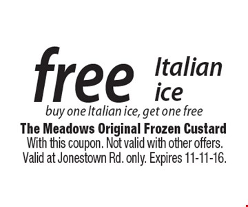Free Italian ice – buy one Italian ice, get one free. With this coupon. Not valid with other offers. Valid at Jonestown Rd. only. Expires 11-11-16.