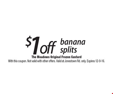 $1 off banana splits. With this coupon. Not valid with other offers. Valid at Jonestown Rd. only. Expires 12-9-16.