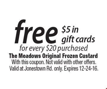Free $5 in gift cards for every $20 purchased. With this coupon. Not valid with other offers. Valid at Jonestown Rd. only. Expires 12-24-16.