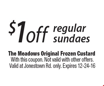 $1 off regular sundaes. With this coupon. Not valid with other offers. Valid at Jonestown Rd. only. Expires 12-24-16