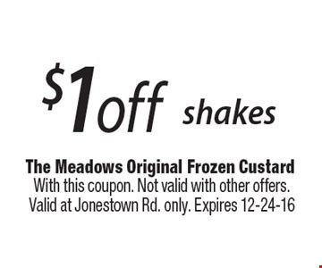 $1 off shakes. With this coupon. Not valid with other offers. Valid at Jonestown Rd. only. Expires 12-24-16