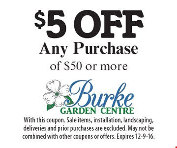 $5 off any purchase of $50 or more. With this coupon. Sale items, installation, landscaping, deliveries and prior purchases are excluded. May not be combined with other coupons or offers. Expires 12-9-16.