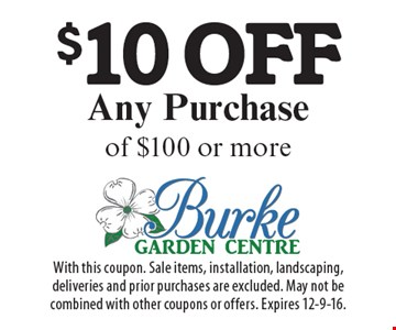 $10 off any purchase of $100 or more. With this coupon. Sale items, installation, landscaping, deliveries and prior purchases are excluded. May not be combined with other coupons or offers. Expires 12-9-16.