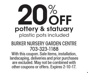 20%off pottery & statuary, plastic pots included. With this coupon. Sale items, installation, landscaping, deliveries and prior purchases are excluded. May not be combined with other coupons or offers. Expires 2-10-17.