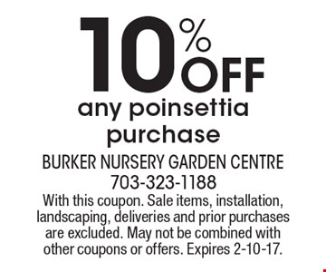 10%off any poinsettia purchase. With this coupon. Sale items, installation, landscaping, deliveries and prior purchases are excluded. May not be combined with other coupons or offers. Expires 2-10-17.