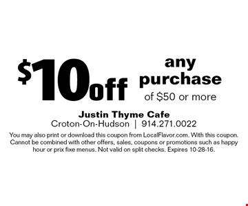 $10 off any purchase of $50 or more. You may also print or download this coupon from LocalFlavor.com. With this coupon. Cannot be combined with other offers, sales, coupons or promotions such as happy hour or prix fixe menus. Not valid on split checks. Expires 10-28-16.