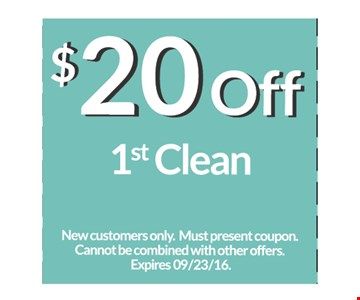 $20 off 1st clean. New customers only. Must present coupon. Cannot be combined with other offers. Expires 11/4/16.