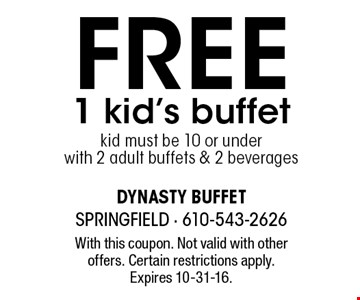 Free 1 kid's buffet. Kid must be 10 or under with 2 adult buffets & 2 beverages. With this coupon. Not valid with other offers. Certain restrictions apply. Expires 10-31-16.