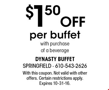 $1.50 off per buffet with purchase of a beverage. With this coupon. Not valid with other offers. Certain restrictions apply. Expires 10-31-16.