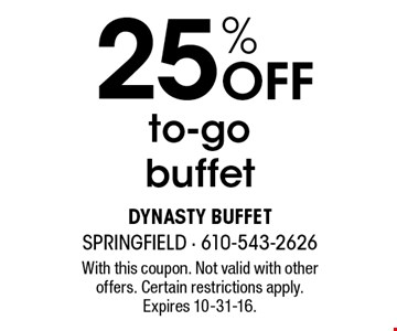 25% off to-go buffet. With this coupon. Not valid with other offers. Certain restrictions apply. Expires 10-31-16.