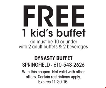 FREE 1 kid's buffet. Kid must be 10 or under with 2 adult buffets & 2 beverages. With this coupon. Not valid with other offers. Certain restrictions apply. Expires 11-30-16.