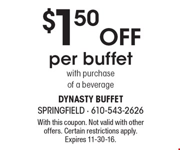 $1.50 OFF per buffet with purchase of a beverage. With this coupon. Not valid with other offers. Certain restrictions apply. Expires 11-30-16.