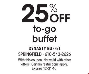 25% OFF to-go buffet. With this coupon. Not valid with other offers. Certain restrictions apply. Expires 12-31-16.
