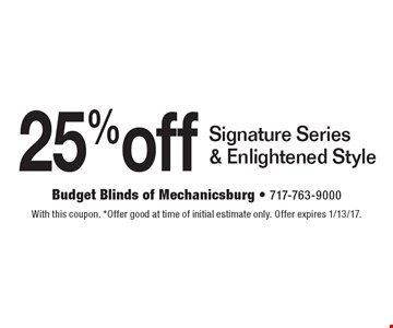 25% off Signature Series & Enlightened Style. With this coupon. *Offer good at time of initial estimate only. Offer expires 1/13/17.