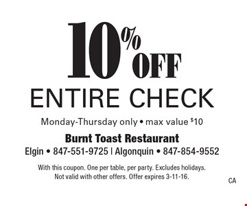 10% off entire check. Monday-Thursday only. Max value $10. With this coupon. One per table, per party. Excludes holidays. Not valid with other offers. Offer expires 3-11-16.CA