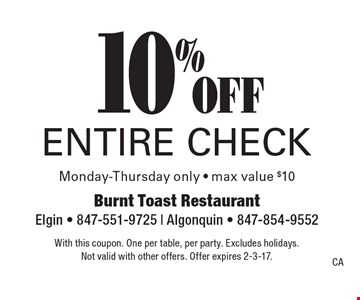 10% off entire check. Monday-Thursday only. Max value $10. With this coupon. One per table, per party. Excludes holidays. Not valid with other offers. Offer expires 2-3-17.CA