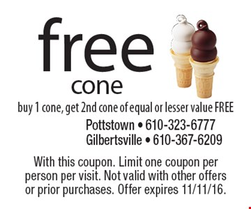 Free cone. Buy 1 cone, get 2nd cone of equal or lesser value FREE. With this coupon. Limit one coupon per person per visit. Not valid with other offers or prior purchases. Offer expires 11/11/16.