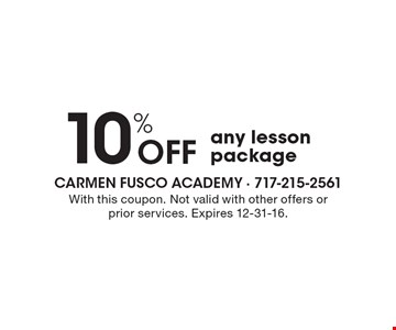 10% Off any lesson package. With this coupon. Not valid with other offers or prior services. Expires 12-31-16.