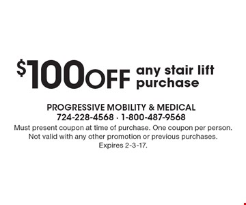 $100 OFF any stair lift purchase. Must present coupon at time of purchase. One coupon per person. Not valid with any other promotion or previous purchases. Expires 2-3-17.