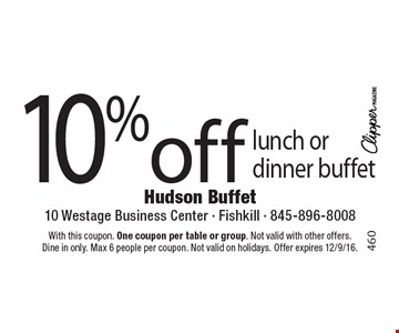 10% off lunch or dinner buffet. With this coupon. One coupon per table or group. Not valid with other offers. Dine in only. Max 6 people per coupon. Not valid on holidays. Offer expires 12/9/16.