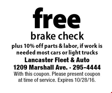 Free brake check plus 10% off parts & labor, if work is needed most cars or light trucks. With this coupon. Please present coupon at time of service. Expires 10/28/16.