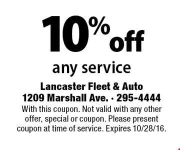 10% off any service. With this coupon. Not valid with any other offer, special or coupon. Please present coupon at time of service. Expires 10/28/16.