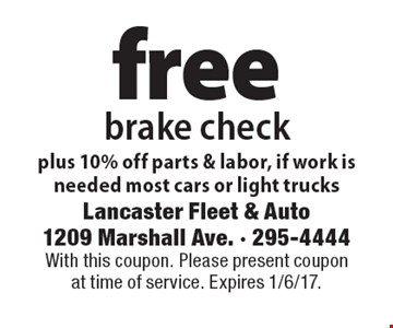 Free brake check plus 10% off parts & labor, if work is needed. Most cars or light trucks. With this coupon. Please present coupon at time of service. Expires 1/6/17.