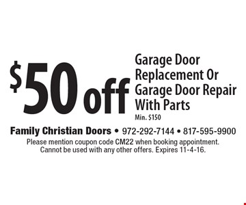 $50 off Garage Door Replacement Or Garage Door Repair With Parts, Min. $150. Please mention coupon code CM22 when booking appointment. Cannot be used with any other offers. Expires 11-4-16.