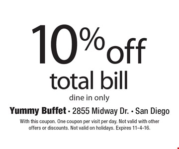 10% off total bill dine in only. With this coupon. One coupon per visit per day. Not valid with other offers or discounts. Not valid on holidays. Expires 11-4-16.