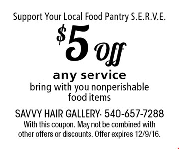 Support Your Local Food Pantry S.E.R.V.E. $5 Off any service, bring with you nonperishable food items. With this coupon. May not be combined with other offers or discounts. Offer expires 12/9/16.