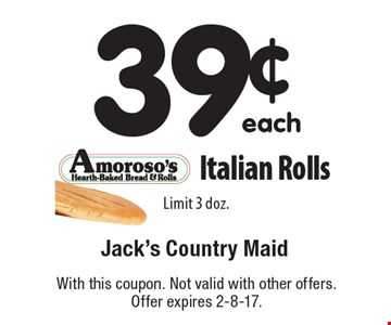 39¢ Italian Rolls Limit 3 doz. With this coupon. Not valid with other offers. Offer expires 2-8-17.