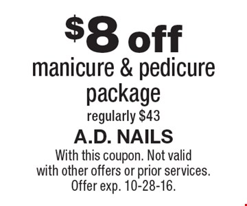 $8 off manicure & pedicure package regularly $43. With this coupon. Not valid with other offers or prior services.Offer exp. 10-28-16.