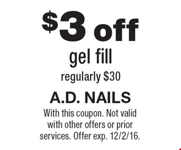 $3 off gel fill regularly $30. With this coupon. Not valid with other offers or prior services. Offer exp. 12/2/16.