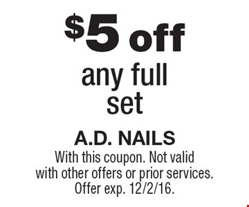 $5 off any fullset. With this coupon. Not validwith other offers or prior services.Offer exp. 12/2/16.