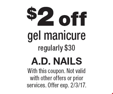 $2 off gel manicure regularly $30. With this coupon. Not valid with other offers or prior services. Offer exp. 2/3/17.
