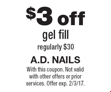 $3 off gel fill regularly $30. With this coupon. Not valid with other offers or prior services. Offer exp. 2/3/17.