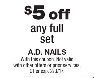 $5 off any full set. With this coupon. Not valid with other offers or prior services.Offer exp. 2/3/17.