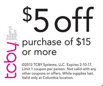 $5 off purchase of $15 or more. 2013 TCBY Systems, LLC. Expires 2-10-17. Limit 1 coupon per person. Not valid with any other coupons or offers. While supplies last. Valid only at Columbia location.