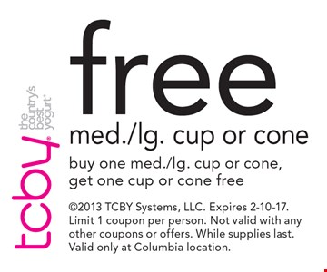 Free med./lg. cup or cone. Buy one med./lg. cup or cone, get one cup or cone free. 2013 TCBY Systems, LLC. Expires 2-10-17. Limit 1 coupon per person. Not valid with any other coupons or offers. While supplies last. Valid only at Columbia location.