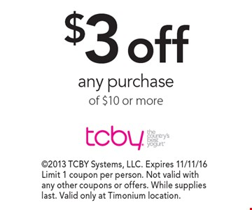 $3 off any purchase of $10 or more. 2013 TCBY Systems, LLC. Expires 11/11/16 Limit 1 coupon per person. Not valid with any other coupons or offers. While supplies last. Valid only at Timonium location.