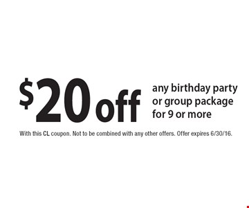 $20 off any birthday party or group package for 9 or more. With this CL coupon. Not to be combined with any other offers. Offer expires 6/30/16.
