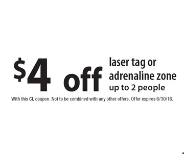 $4off laser tag or adrenaline zone up to 2 people. With this CL coupon. Not to be combined with any other offers. Offer expires 6/30/16.