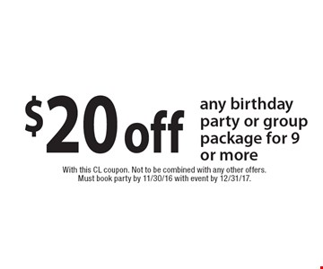 $20 off any birthday party or group package for 9 or more. With this CL coupon. Not to be combined with any other offers. Must book party by 11/30/16 with event by 12/31/17.