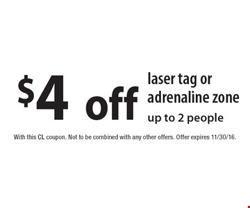 $4 off laser tag or adrenaline zone up to 2 people. With this CL coupon. Not to be combined with any other offers. Offer expires 11/30/16.