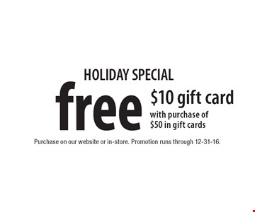 HOLIDAY SPECIAL. Free $10 gift card with purchase of $50 in gift cards. Purchase on our website or in-store. Promotion runs through 12-31-16.