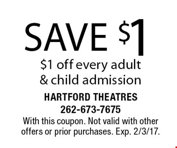 save $1, $1 off every adult & child admission. With this coupon. Not valid with other offers or prior purchases. Exp. 2/3/17.