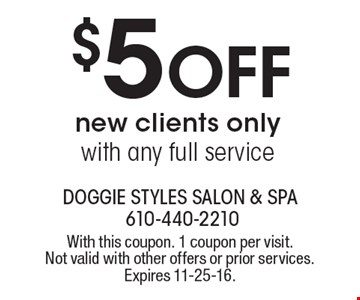 $5 Off new clients only with any full service. With this coupon. 1 coupon per visit. Not valid with other offers or prior services. Expires 11-25-16.